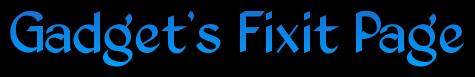 Gadget's Fixit Page